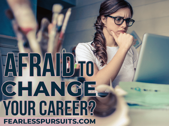 afraid to change careers, afraid to quit your job, fear of changing careers, fear of career change