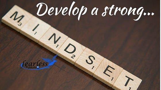 Develop a strong mindset
