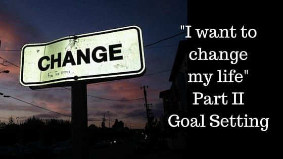 gooal setting, I want to chang my life part II