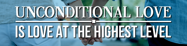 unconditional love, levels of love, stronger relationships, better relationships