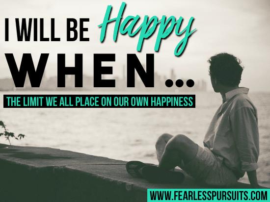 i will be happy when, feel happier, create joy