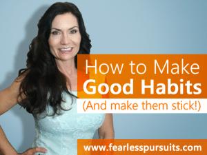 How to Make Good Habits: Making Change Stick!