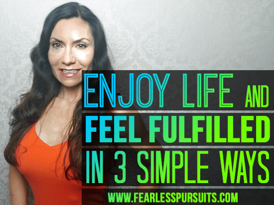 feeling fulfilled, fulfilled life, how to enjoy life, how to feel fulfilled, how to feel fulfilled in life, how to love your life