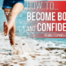 How to Be Bold and Confident: 5 Secrets to Bulletproof Confidence