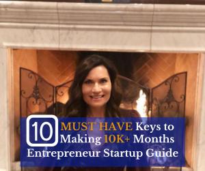 Entrepreneur Startup Guide, 10 MUST HAVE Keys to Making 10K+ Months, entrepreneur tips for startups, startup guide for entrepreneurs, startup guide